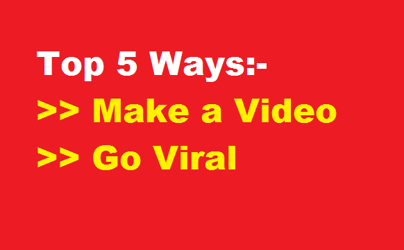 Top 5 Ways to Make a Video go Viral